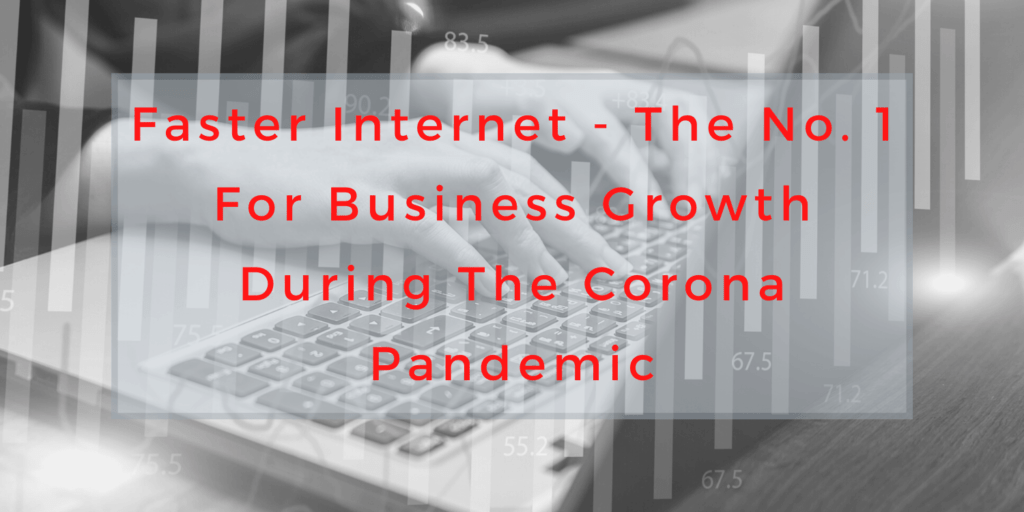 Faster Internet, the number 1 thing to promote business growth during the corona pandemic
