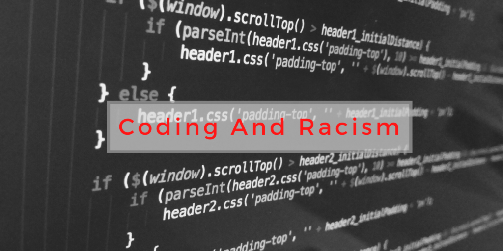 coding and racism, software coding, Sara-Lena Probst, sara-lena probst, saralenaprobst.com, Blog about Music, Music Blog, BlackbirdPunk, Blackbirdpunk Consulting, Digital Consulting for the Music Industry, music industry digital entertainment agency, Berlin, berlin, digital, work digital, freelancer digital music industry